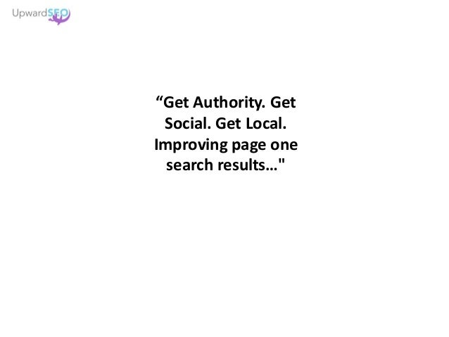 """""""Get Authority. Get Social. Get Local. Improving page one search results…"""""""
