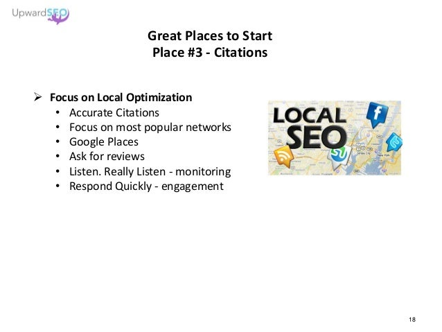 Great Places to Start Place #3 - Citations  Focus on Local Optimization • Accurate Citations • Focus on most popular netw...