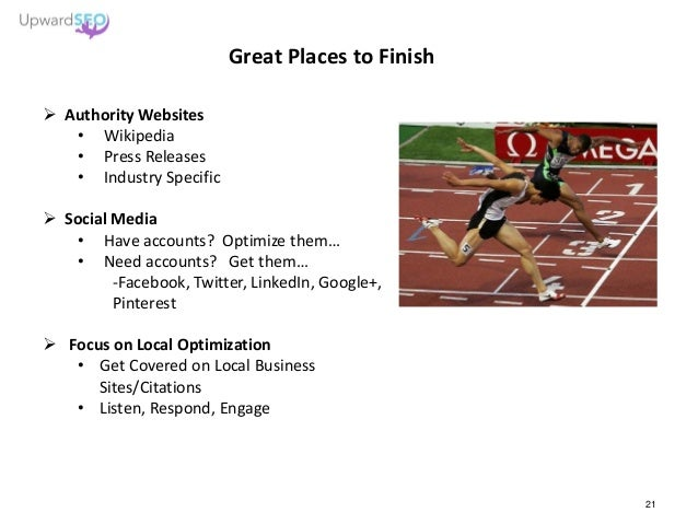 Great Places to Finish  Authority Websites • Wikipedia • Press Releases • Industry Specific  Social Media • Have account...