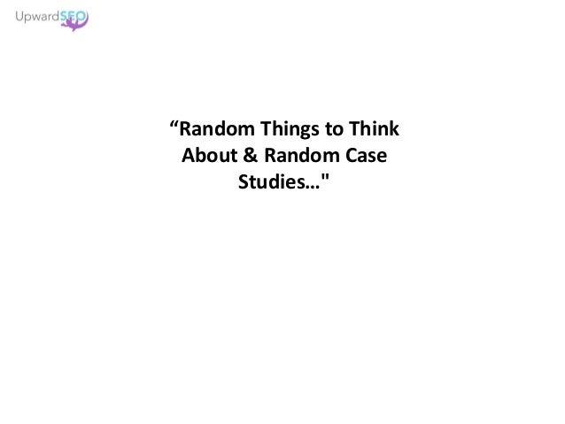 """Random Things to Think About & Random Case Studies…"""