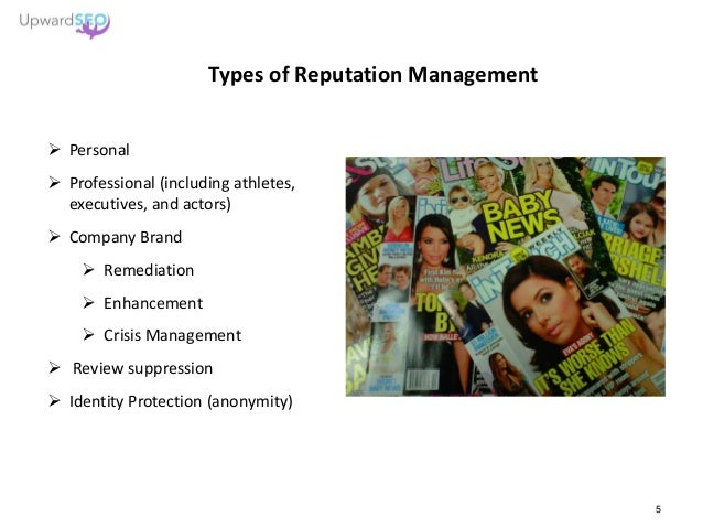 Types of Reputation Management  Personal  Professional (including athletes, executives, and actors)  Company Brand  Re...