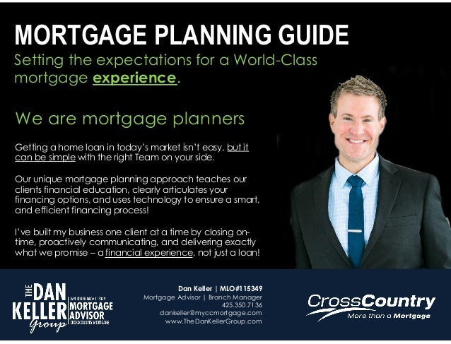 Setting the expectations for a World-Class mortgage experience. MORTGAGE PLANNING GUIDE We are mortgage planners Getting a...