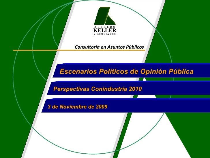 Consultoría en Asuntos Públicos Escenarios Políticos de Opinión Pública Perspectivas Conindustria 2010 3 de Noviembre de 2...
