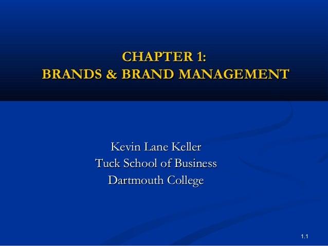 1.1CHAPTER 1:CHAPTER 1:BRANDS & BRAND MANAGEMENTBRANDS & BRAND MANAGEMENTKevin Lane KellerKevin Lane KellerTuck School of ...