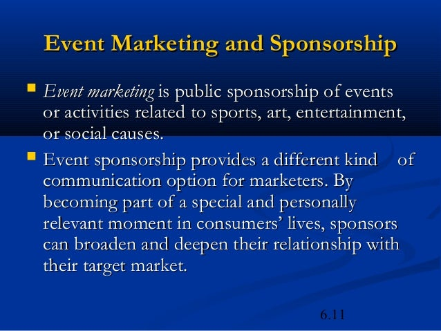 Event Marketing and Sponsorship   Event marketing is public sponsorship of events    or activities related to sports, art...