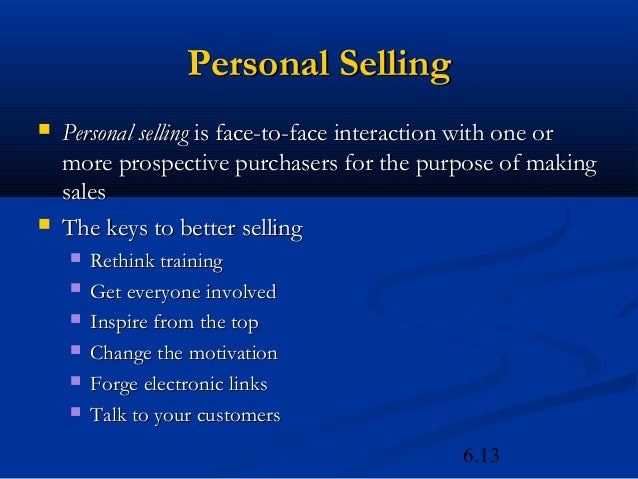 Personal Selling   Personal selling is face-to-face interaction with one or    more prospective purchasers for the purpos...