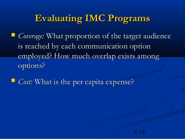 Evaluating IMC Programs   Coverage: What proportion of the target audience    is reached by each communication option    ...