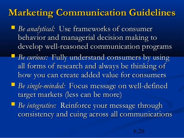 Marketing Communication Guidelines   Be analytical: Use frameworks of consumer    behavior and managerial decision making...