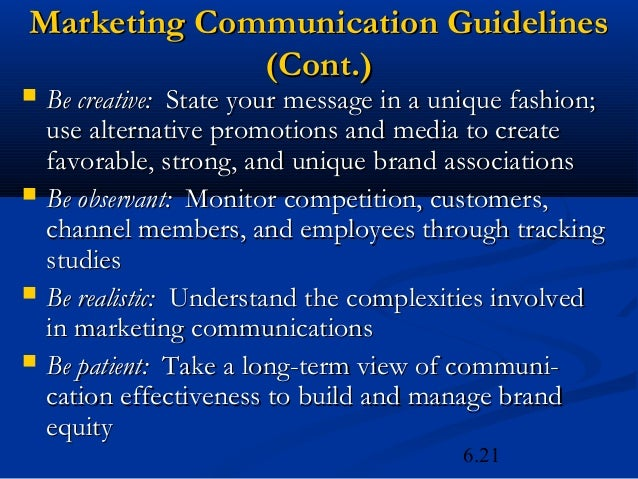 Marketing Communication Guidelines             (Cont.)   Be creative: State your message in a unique fashion;    use alte...