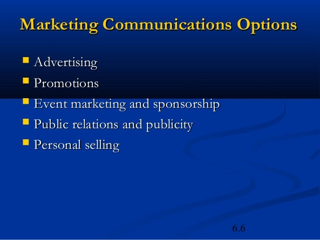 Marketing Communications Options   Advertising   Promotions   Event marketing and sponsorship   Public relations and p...