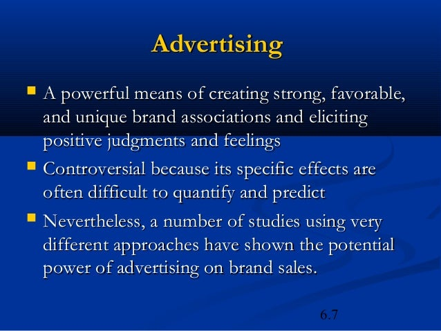 Advertising   A powerful means of creating strong, favorable,    and unique brand associations and eliciting    positive ...