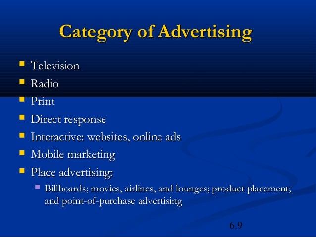 Category of Advertising   Television   Radio   Print   Direct response   Interactive: websites, online ads   Mobile ...