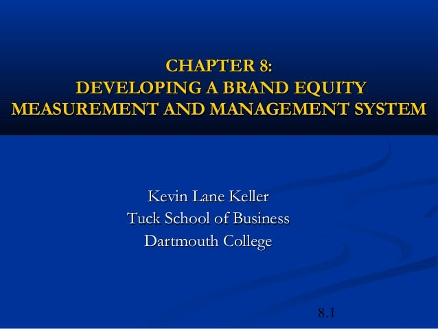 8.1CHAPTER 8:CHAPTER 8:DEVELOPING A BRAND EQUITYDEVELOPING A BRAND EQUITYMEASUREMENT AND MANAGEMENT SYSTEMMEASUREMENT AND ...