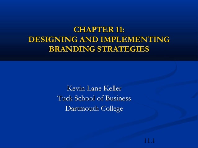 11.1CHAPTER 11:CHAPTER 11:DESIGNING AND IMPLEMENTINGDESIGNING AND IMPLEMENTINGBRANDING STRATEGIESBRANDING STRATEGIESKevin ...