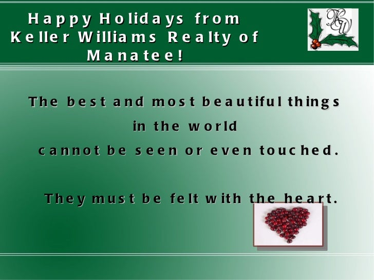 Happy Holidays from Keller Williams Realty of Manatee! The best and most beautiful things  in the world  cannot be seen or...