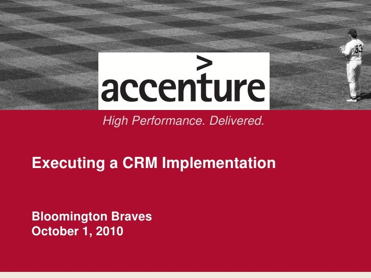 High Performance. Delivered.                   Executing a CRM Implementation                   Bloomington Braves        ...