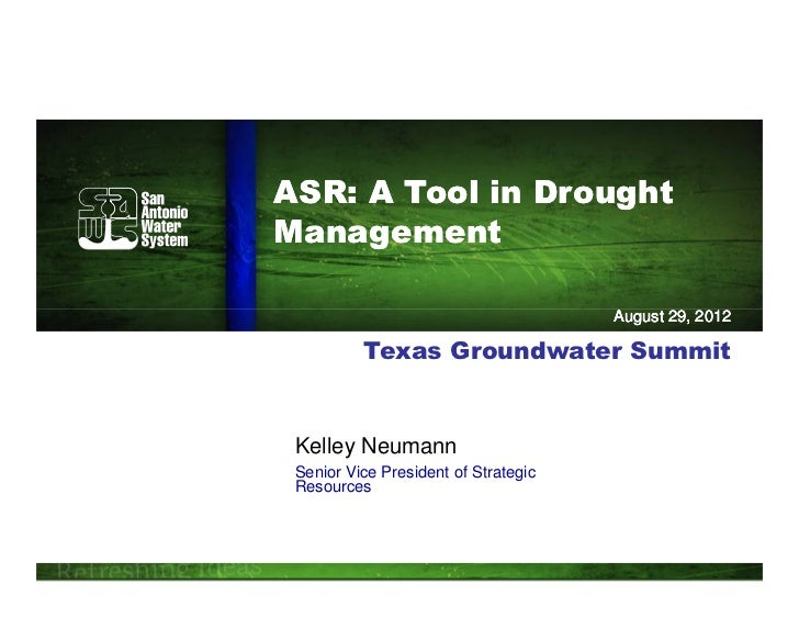 ASR: A Tool in DroughtManagement                                      August 29, 2012          Texas Groundwater Summit Ke...
