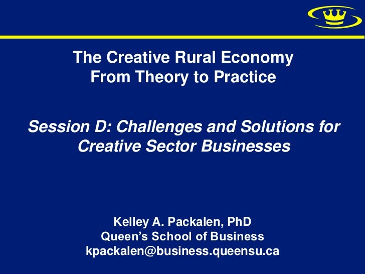 The Creative Rural Economy       From Theory to PracticeSession D: Challenges and Solutions for      Creative Sector Busin...