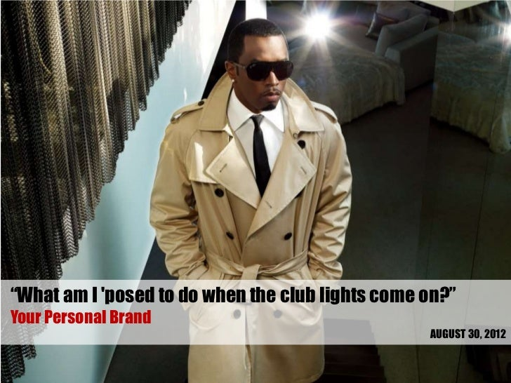 """What am I posed to do when the club lights come on?""Your Personal Brand                                                  ..."