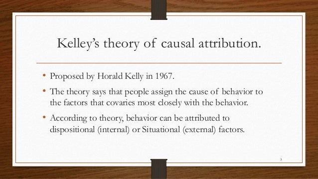 kelley s theory of attribution 2 3 kelley s theory of causal attribution