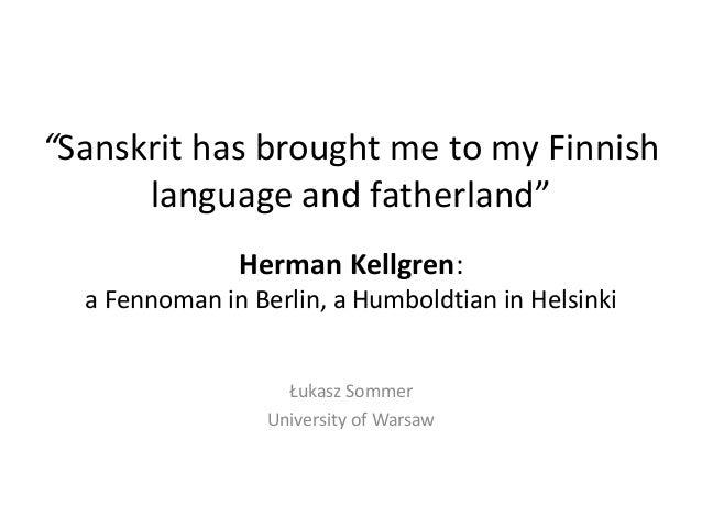 """Sanskrit has brought me to my Finnish      language and fatherland""               Herman Kellgren:  a Fennoman in Berlin,..."