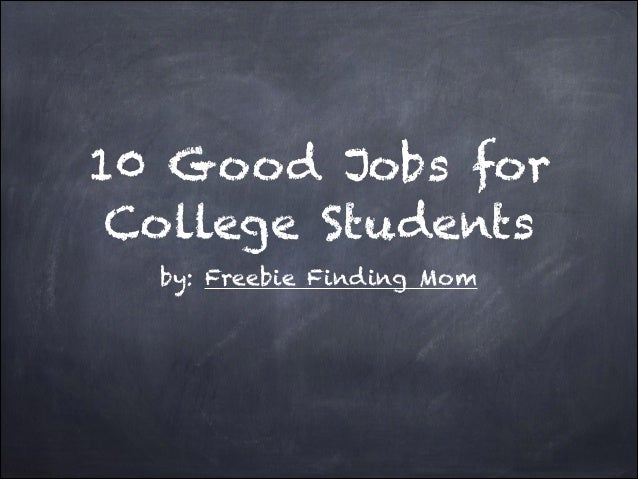 10 Good Jobs for College Students by: Freebie Finding Mom