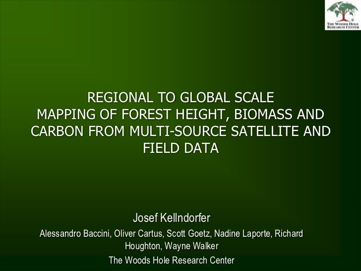 REGIONAL TO GLOBAL SCALE MAPPING OF FOREST HEIGHT, BIOMASS AND CARBON FROM MULTI-SOURCE SATELLITE AND FIELD DATA<br />Jose...