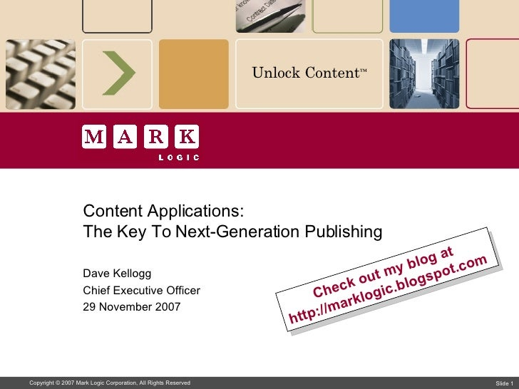 Content Applications:  The Key To Next-Generation Publishing Dave Kellogg Chief Executive Officer 29 November 2007 Check o...