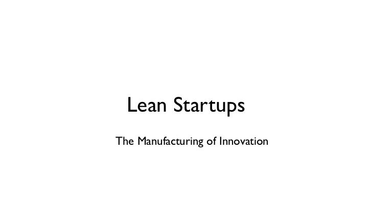 Lean StartupsThe Manufacturing of Innovation