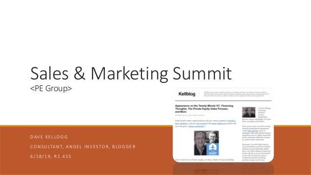 Sales & Marketing Summit <PE Group> DAVE KELLOGG CONSULTANT, ANGEL INVESTOR, BLOGGER 6/18/19, R1.4SS