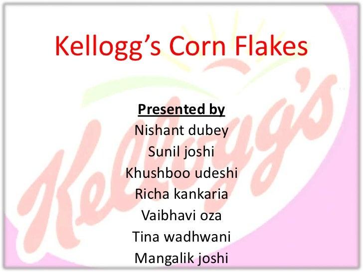 Kellogg's Corn Flakes       Presented by      Nishant dubey         Sunil joshi     Khushboo udeshi      Richa kankaria   ...