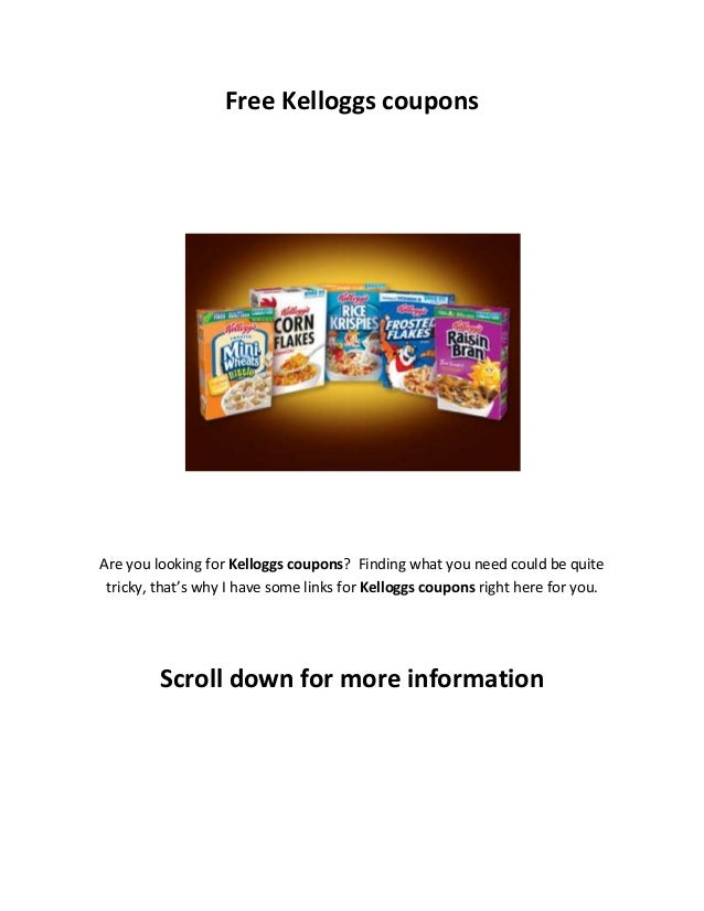 Free Kelloggs coupons Are you looking for Kelloggs coupons? Finding what you need could be quite tricky, that's why I have...