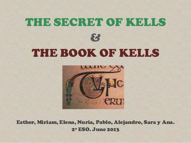 THE SECRET OF KELLS&THE BOOK OF KELLSEsther, Miriam, Elena, Nuria, Pablo, Alejandro, Sara y Ana.2º ESO. June 2013