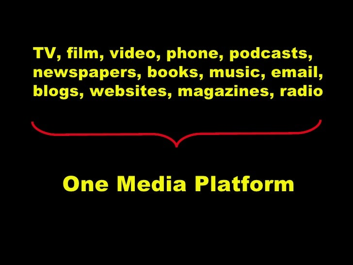 TV, film, video, phone, podcasts,  newspapers, books, music, email, blogs, websites, magazines, radio One Media Platform S...