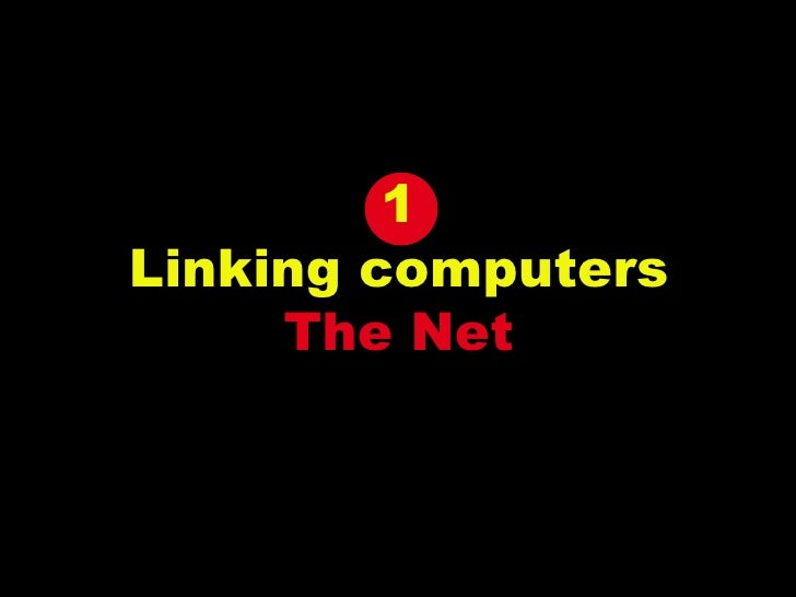 1 Linking computers The Net