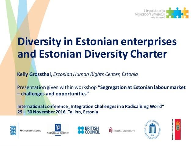 DiversityinEstonianenterprises andEstonianDiversityCharter KellyGrossthal,EstonianHumanRightsCenter,Estonia P...