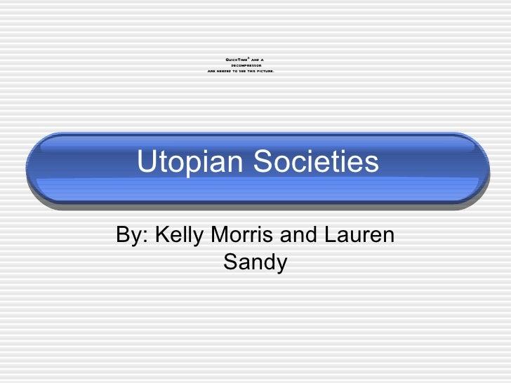 Utopian Societies  By: Kelly Morris and Lauren Sandy