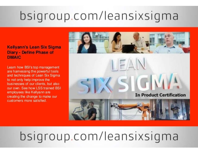 Kellyann's Lean Six Sigma Diary - Define Phase of DMAIC Learn how BSI's top management are harnessing the powerful tools a...