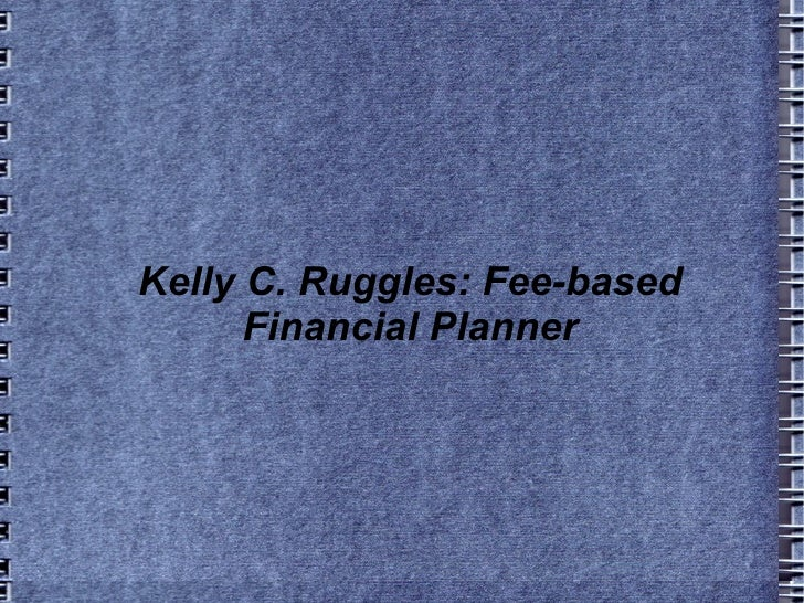 Kelly C. Ruggles: Fee-based Financial Planner