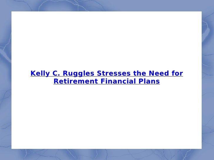 Kelly C. Ruggles Stresses the Need for Retirement Financial Plans