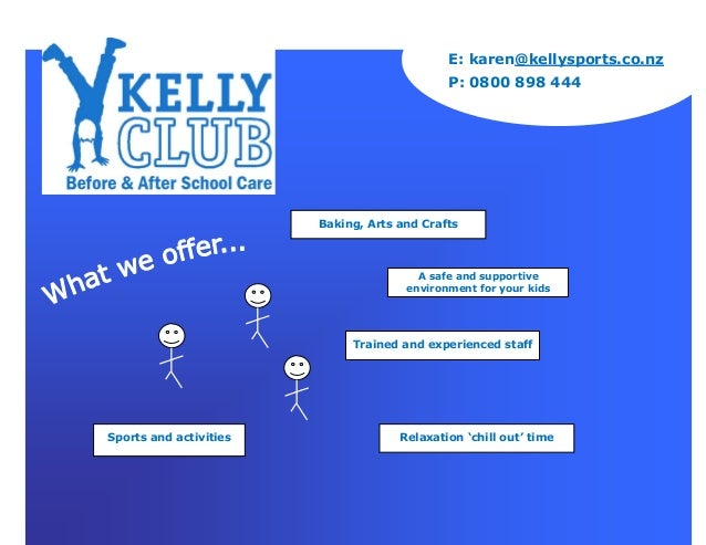 E: karen@kellysports.co.nz P: 0800 898 444 A safe and supportive environment for your kids Sports and activities Trained a...