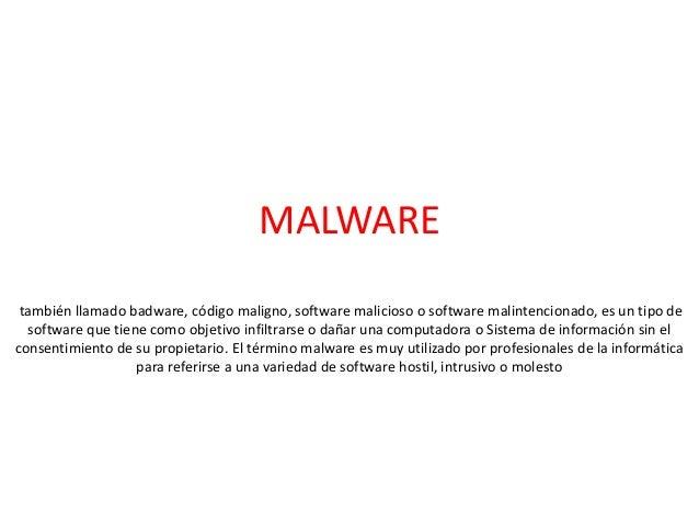 MALWAREtambién llamado badware, código maligno, software malicioso o software malintencionado, es un tipo desoftware que t...