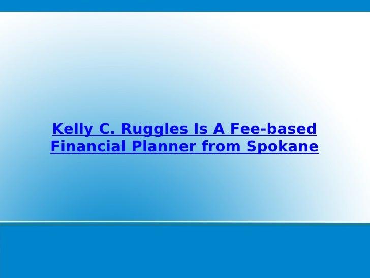 Kelly C. Ruggles Is A Fee-based Financial Planner from Spokane
