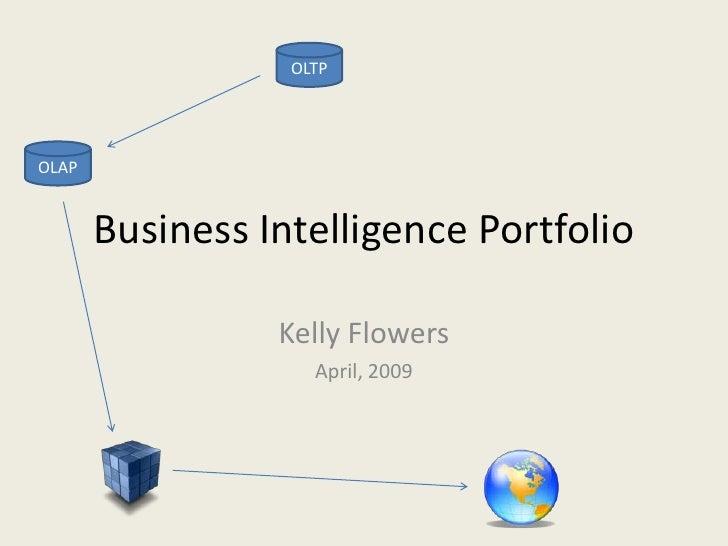 OLTP     OLAP          Business Intelligence Portfolio                   Kelly Flowers                     April, 2009