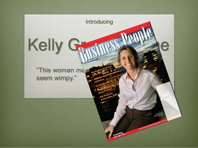 "Introducing  Kelly Green Devine ""This woman makes the term high energy seem wimpy."" -  Business People Vermont December, 2..."