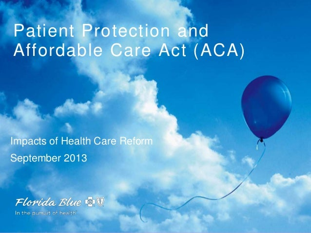 Patient Protection and Affordable Care Act (ACA) Impacts of Health Care Reform September 2013