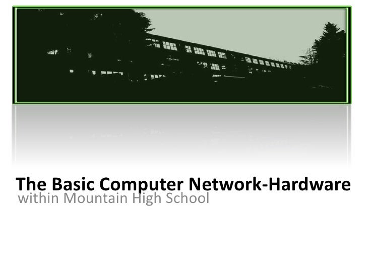 The Basic Computer Network-Hardware<br />   within Mountain High School<br />