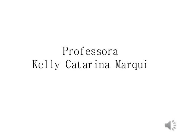Professora  Kelly Catarina Marqui