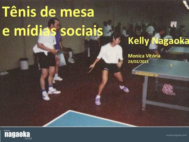 Tênis de mesae mídias sociais                   Kelly Nagaoka                   Monica Vitória                   28/02/2013