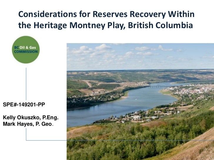Considerations for Reserves Recovery Within     the Heritage Montney Play, British ColumbiaSPE#-149201-PPKelly Okuszko, P....